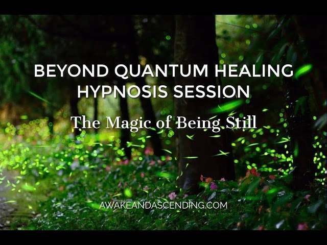 The Magic of Being Still :: Beyond Quantum Healing Hypnosis Session