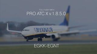 Prepar3D v.3.4. PMDG 737 Full Flight EGKK-EGNT. AS2016+ASCA+Pro ATC-X  1.8.5.0