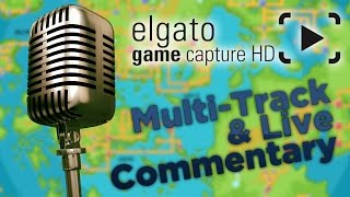 How to Setup Multi-Track Recording & Record Live Commentary w/ Elgato Game Capture HD