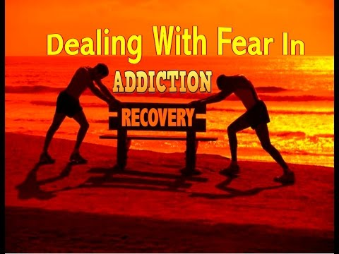 Dealing With Fear In Addiction Recovery