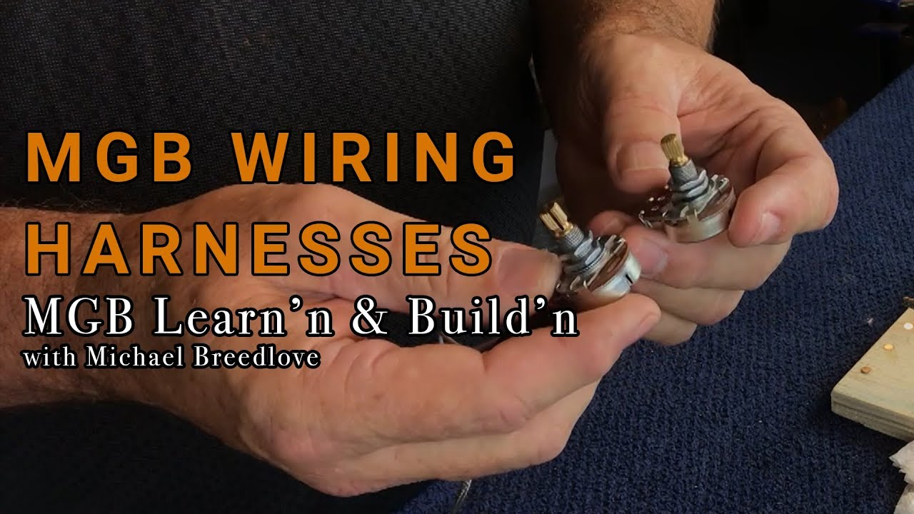 mgb wiring harnesses 20606 20635 learn n build n with michael breedlove [ 1280 x 720 Pixel ]