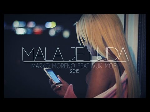MARKO MORENO FT VUK MOB - MALA JE LUDA (2014/15) Official Video ᴴᴰ