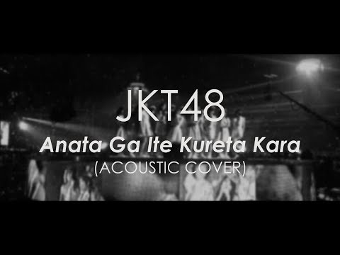 JKT48 - Anata Ga Ite Kureta Kara (Acoustic Cover) Full Version