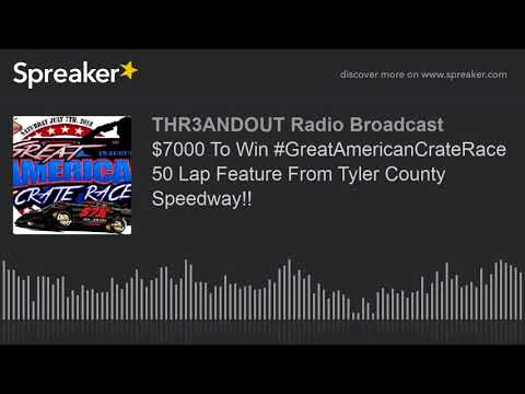 $7000 To Win #GreatAmericanCrateRace 50 Lap Feature From Tyler County Speedway!! (part 2 of 3)