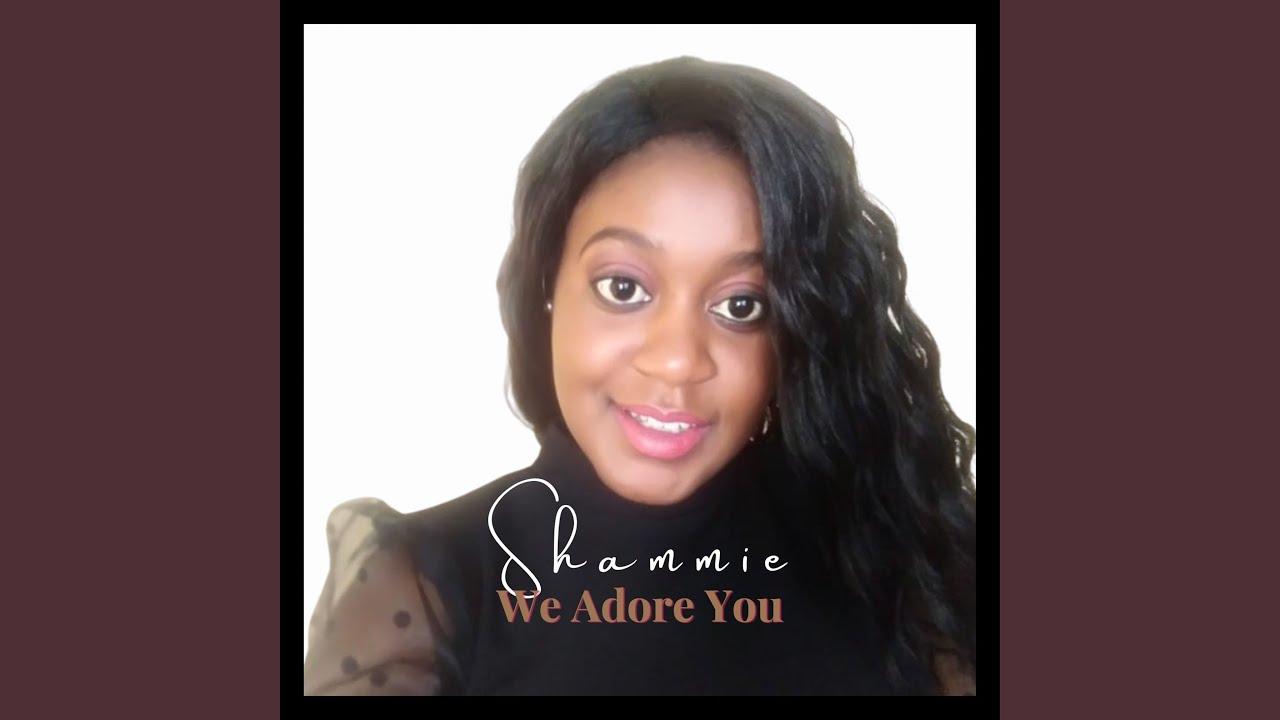 Shammie  - We Adore You