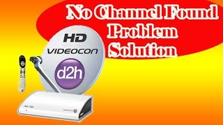 Videocon No channel found problem solution
