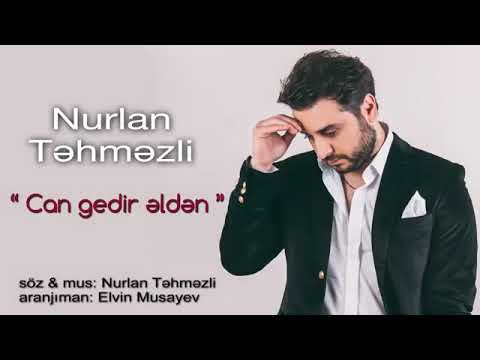 Nurlan Tehmezli Can Gedir Elden Dayana Bilmirem Yoxluguna_2018