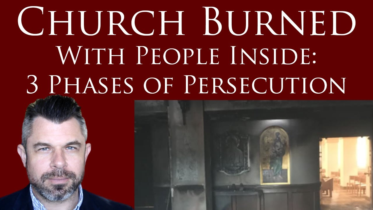 Church Burned With People Inside: 3 Phases of Persecution