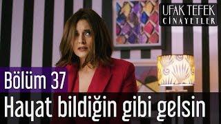 Ufak Tefek Cinayetler 37. Bölüm - Hayat Bildiği Gibi Gelsin
