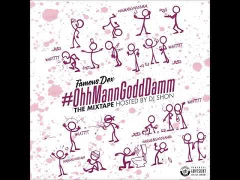 Famous Dex - OhhMannGoddDamm [Full Mixtape]
