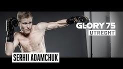 GLORY 75: Spotlight on Serhii Adamchuk