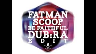Fatman Scoop - Be Faithful (DJ DUB:RA Edit)