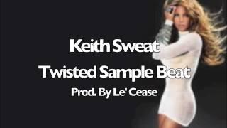 "Free ""Keith Sweat - Twisted"" Sample Beat"