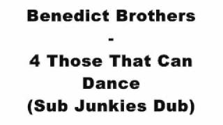 Benedict Brothers - 4 Those That Can Dance (Sub Junkies Dub)