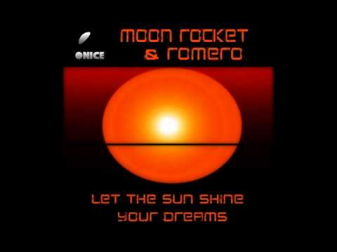 Moon Rocket & Romero - Let The Sun Shine Your Dreams (Original Mix)