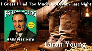 Watch Faron Young I Guess I Had Too Much To Dream Last Night video