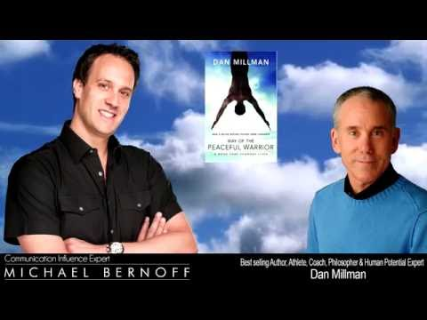 "Micahel Bernoff interviews Best Selling Author, Dan Millman, author of ""Way of the Peaceful Warrior"""