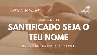 Estudo Bíblico 21/10/2020 - Santificado Seja o Teu Nome