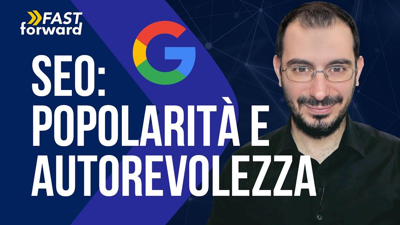 Autorevolezza vs Popolarità: ingredienti per il successo su Google!