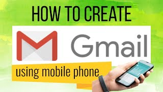 HOW TO CREATE GMAIL ACCOUNT USING MOBILE PHONE