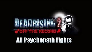 Dead Rising 2: Off the Record - All Psychopath Fights