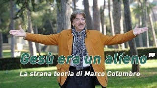 "Video ""Gesù era un alieno"": la strana teoria di Marco Columbro download MP3, 3GP, MP4, WEBM, AVI, FLV September 2018"