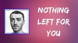 Sam Smith - Nothing Left for You (Lyrics)
