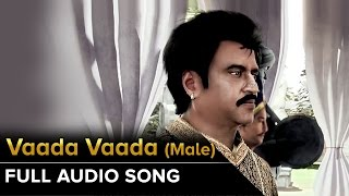 Vaada Vaada (Male) | Full Audio Song | Kochadaiiyaan | Rajinikanth, Deepika Padukone
