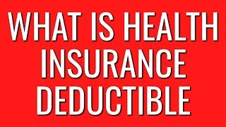 What is Health Insurance Deductible