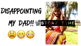 Story Time! Disappointing My Dad! (Answers 4 Teens)
