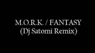 M.O.R.K. - Fantasy (Dj Satomi Remix)