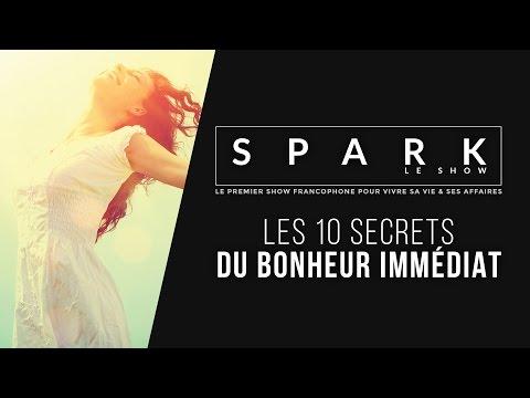 Les 10 secrets du bonheur immédiat - SPARK LE SHOW