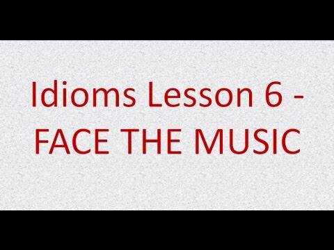 Idioms Lesson 6 - FACE THE MUSIC