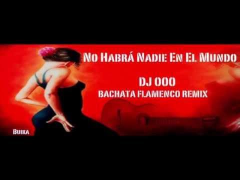 No Habrá Nadie En El Mundo - Buika - DJ OOO Bachata Flamenco Remix