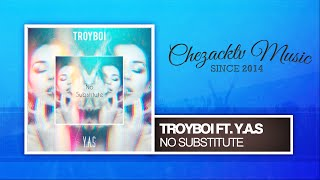 TroyBoi - No Substitute ft. Y.A.S (Original Mix)