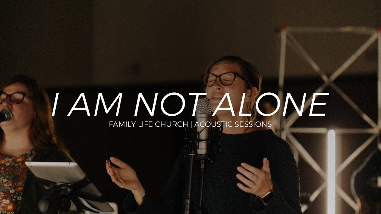 I Am Not Alone | Family Life Church | Acoustic Sessions