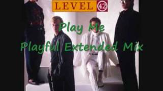 Level 42s Play Me Playful Extended Mix.