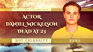 Actor Daniel Mickelson Dead at 23 - Young Hollywood Mourn Him