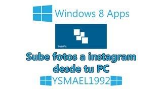 Sube fotos a instagram desde tu pc - InstaPic - W8 App