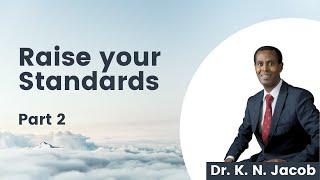 Raise Your Standards Part 2 - Dr. K. N. Jacob