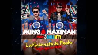 J King Y Maximan feat 3BallMTY - La Noche Esta De Fiesta