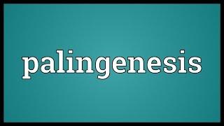 Palingenesis Meaning