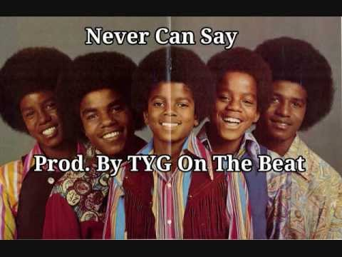 Never Can Say Jackson 5 sample Prod   TYG On The Beat