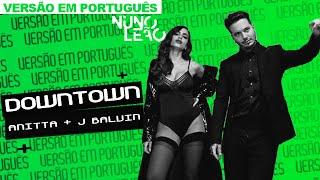 ANITTA, J BALVIN — DOWNTOWN 🇧🇷 (versão português) | Nuno Leão ⚡️