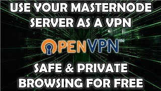 Use Your Masternode Server as a VPN with OpenVPN - Protect Your Data for Free!