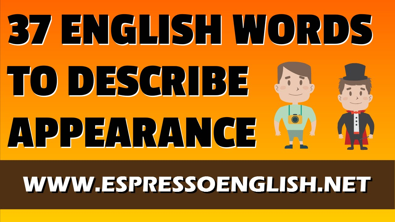 37 English Words For Describing A Person 39 S Appearance English Vocabulary Youtube