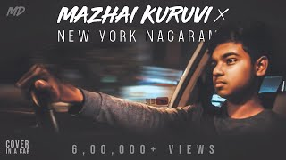 Mazhai Kuruvi X New York Nagaram - Unplugged Cover In A Car | MD