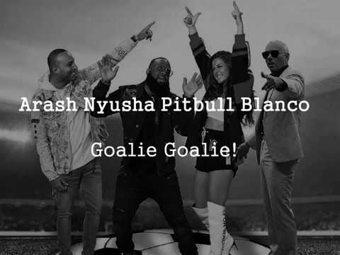 Arash Nyusha Pitbull Blanco Goalie Goalie Lyrics