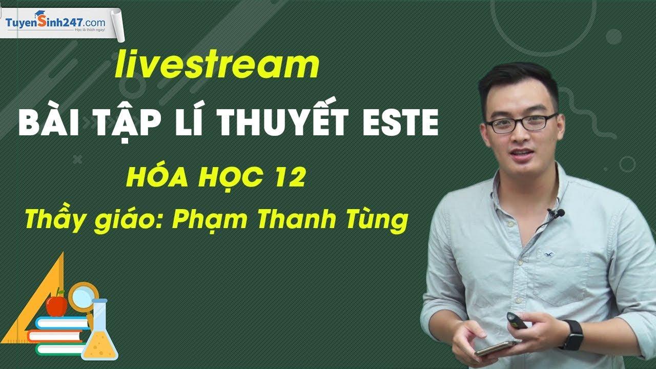Bài tập lí thuyết Este – hóa học 12 – Thầy giáo Phạm Thanh Tùng