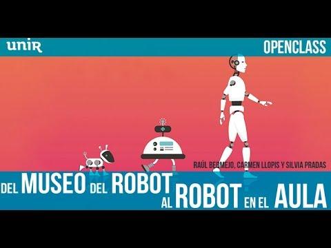 Del museo del robot al Robot en el aula | UNIR OPENCLASS